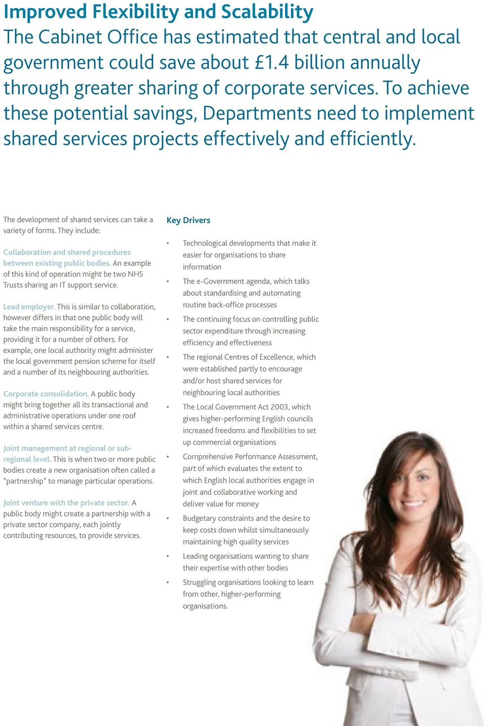They include: Collaboration and shared procedures between existing public bodies. An example of this kind of operation might be two NHS Trusts sharing an IT support service. Lead employer.