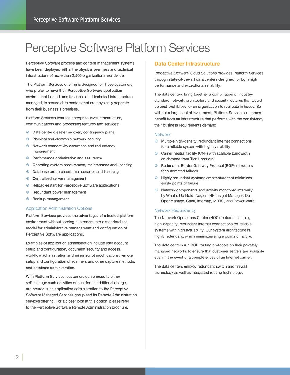 The Platform Services offering is designed for those customers who prefer to have their Perceptive Software application environment hosted, and its associated technical infrastructure managed, in