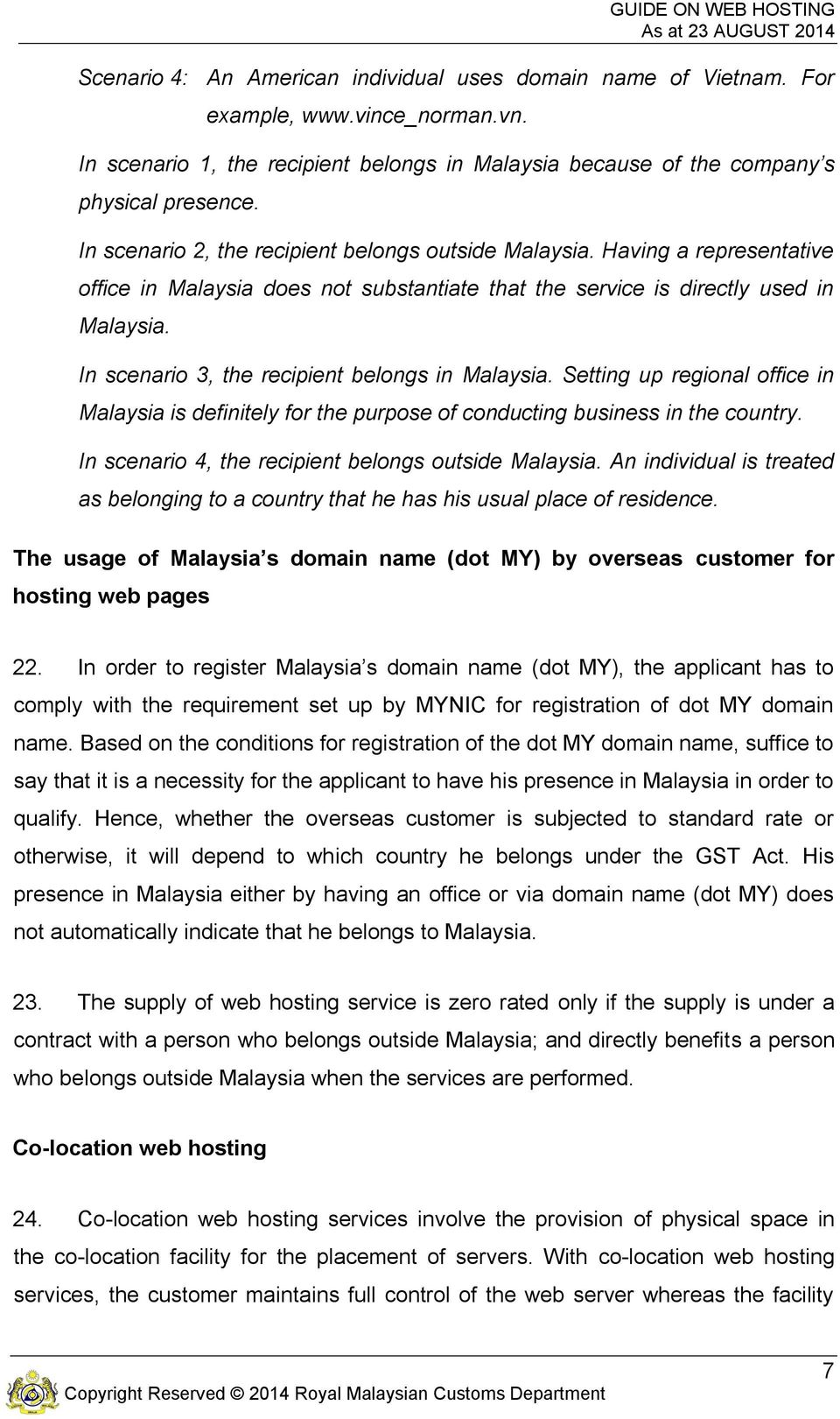 In scenario 3, the recipient belongs in Malaysia. Setting up regional office in Malaysia is definitely for the purpose of conducting business in the country.