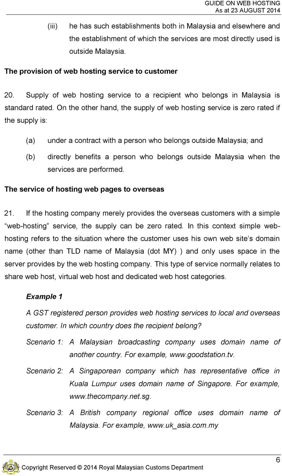 On the other hand, the supply of web hosting service is zero rated if the supply is: (a) (b) under a contract with a person who belongs outside Malaysia; and directly benefits a person who belongs