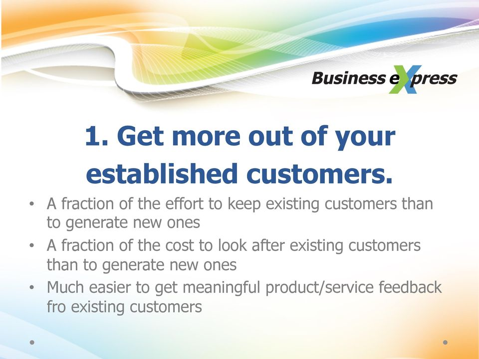 new ones A fraction of the cost to look after existing customers than