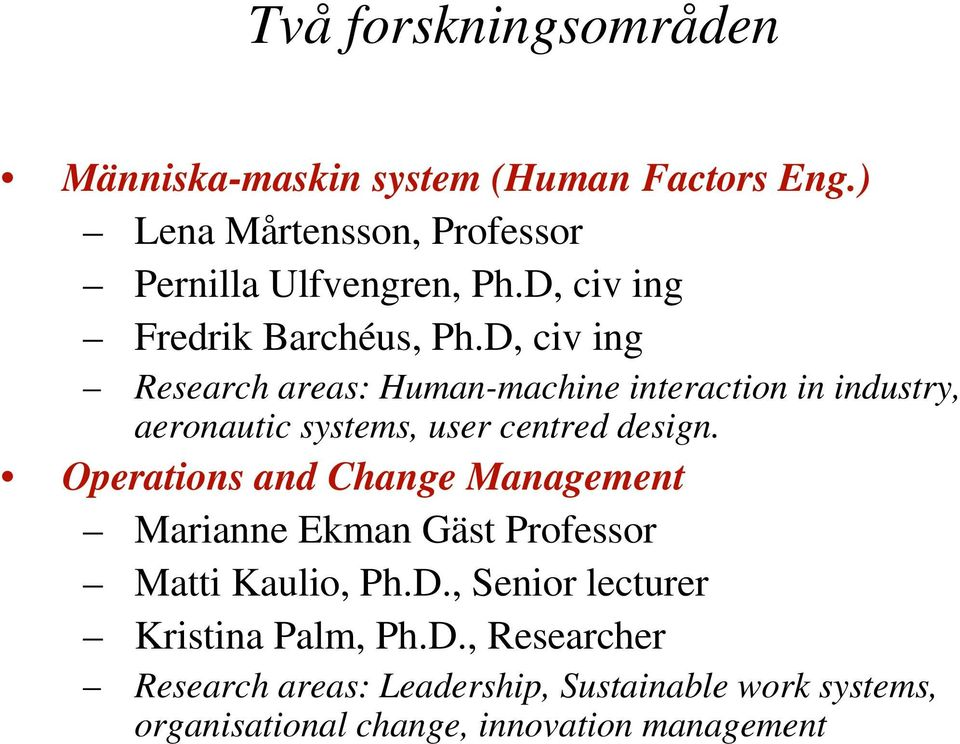 D, civ ing Research areas: Human-machine interaction in industry, aeronautic systems, user centred design.