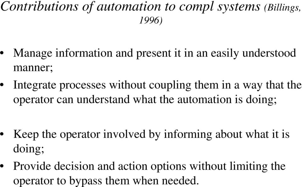 can understand what the automation is doing; Keep the operator involved by informing about what it
