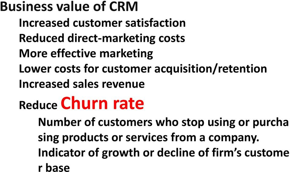 sales revenue Reduce Churn rate Number of customers who stop using or purcha sing