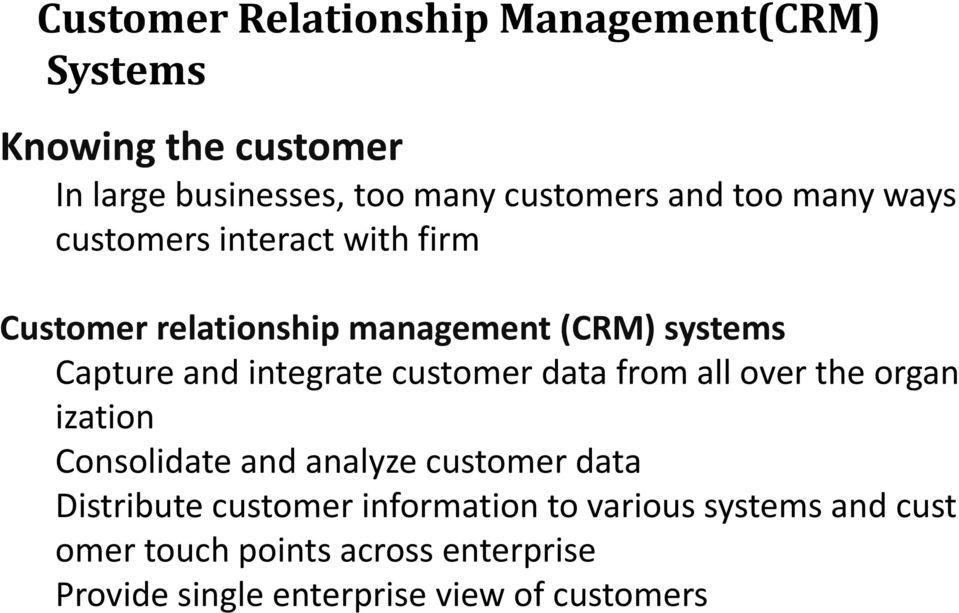 customer data from all over the organ ization Consolidate and analyze customer data Distribute customer