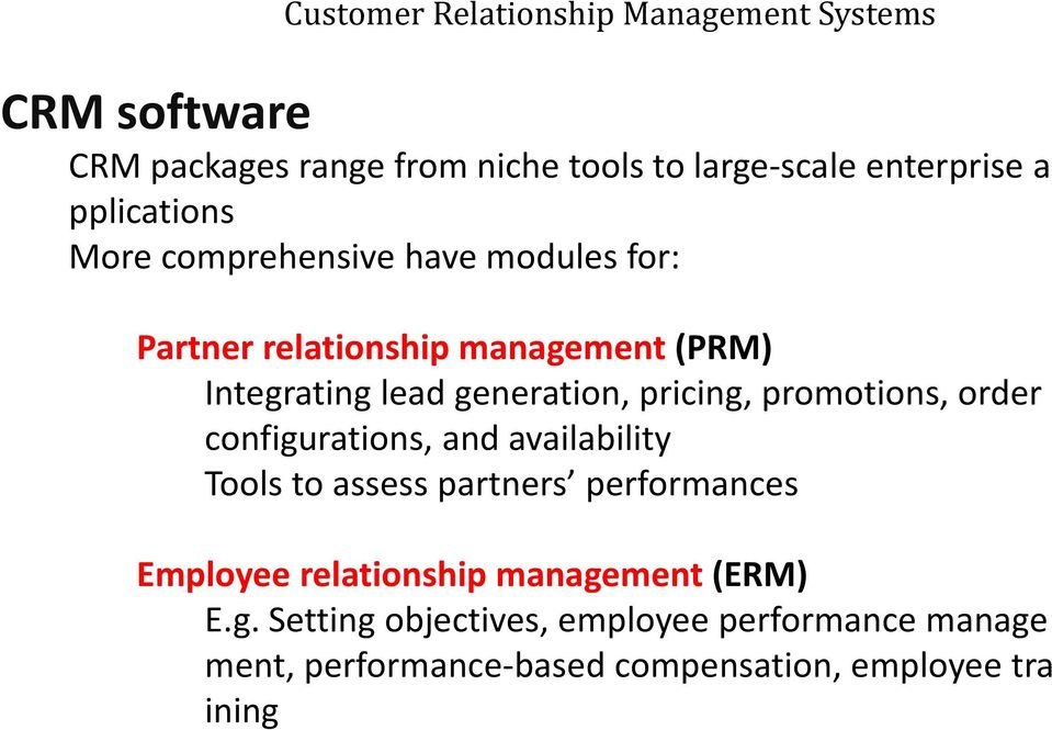 pricing, promotions, order configurations, and availability Tools to assess partners performances Employee relationship