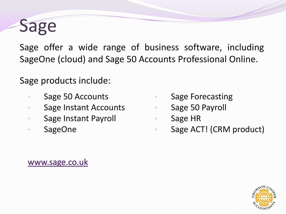 Sage products include: Sage 50 Accounts Sage Instant Accounts Sage