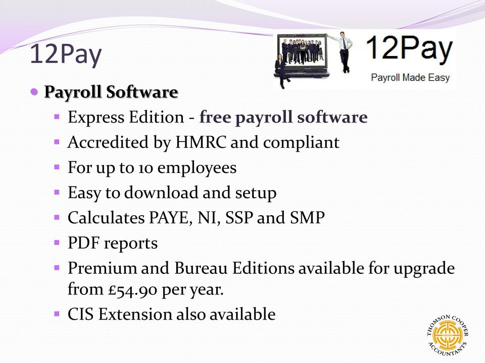 and setup Calculates PAYE, NI, SSP and SMP PDF reports Premium and
