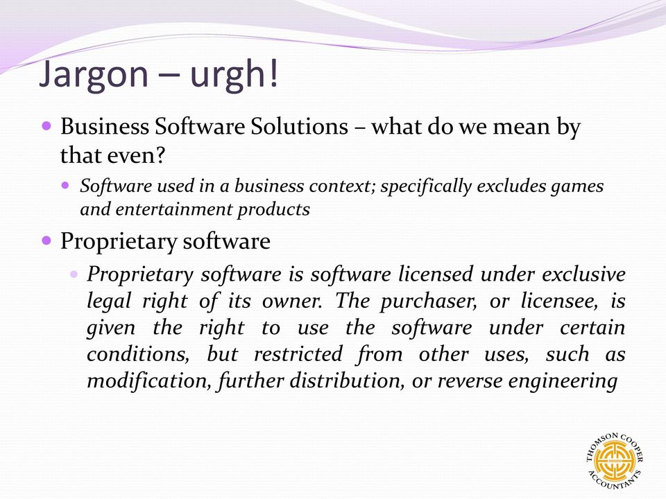 Proprietary software is software licensed under exclusive legal right of its owner.