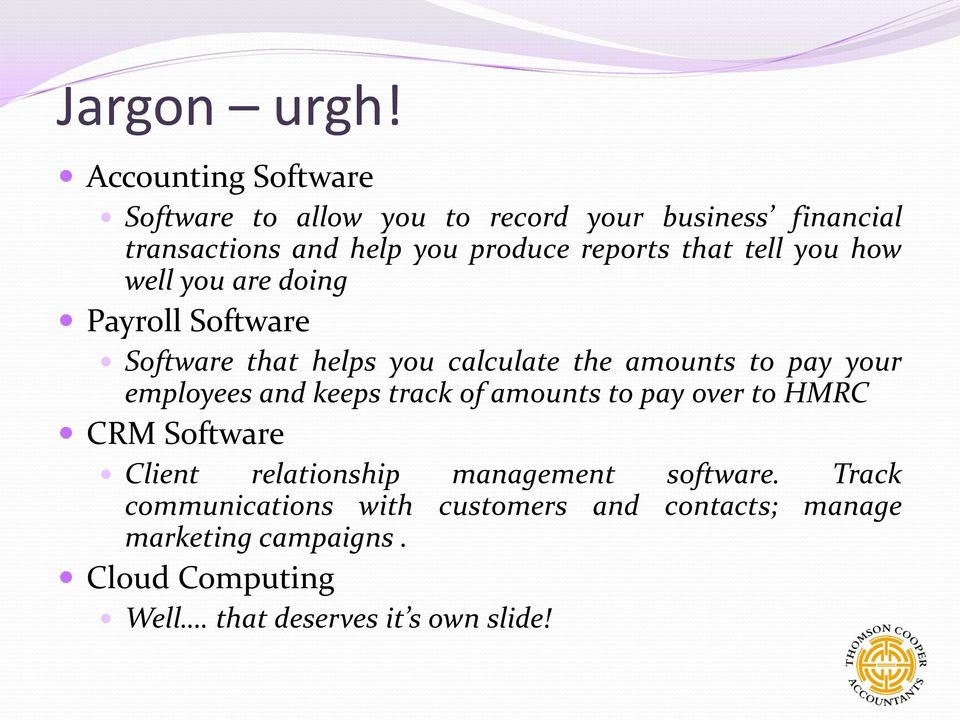 that tell you how well you are doing Payroll Software Software that helps you calculate the amounts to pay your