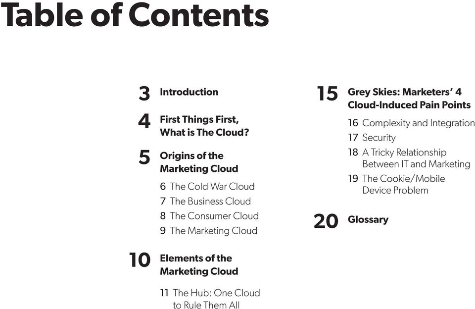Cloud Elements of the Marketing Cloud 15 Grey Skies: Marketers 4 Cloud-Induced Pain Points 16 Complexity and