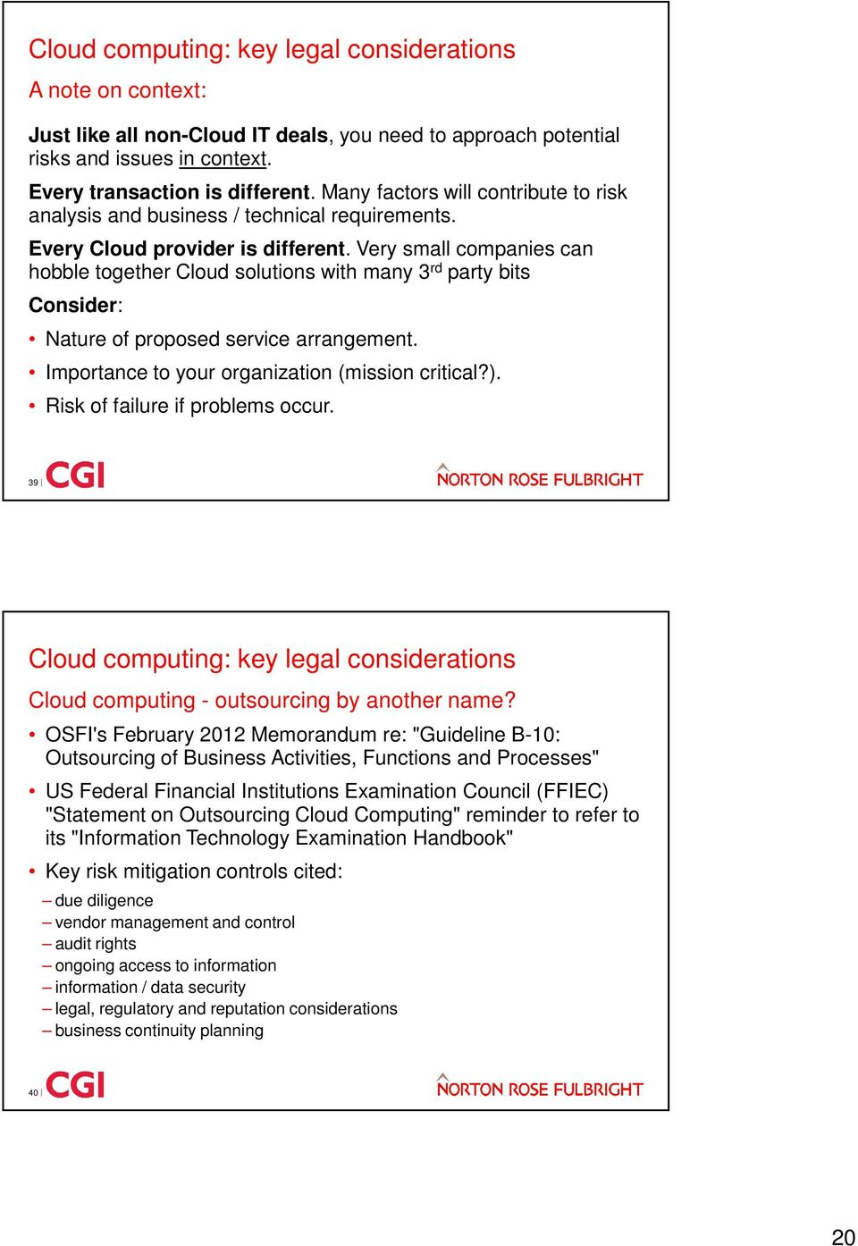 Very small companies can hobble together Cloud solutions with many 3 rd party bits Consider: Nature of proposed service arrangement. Importance to your organization (mission critical?).
