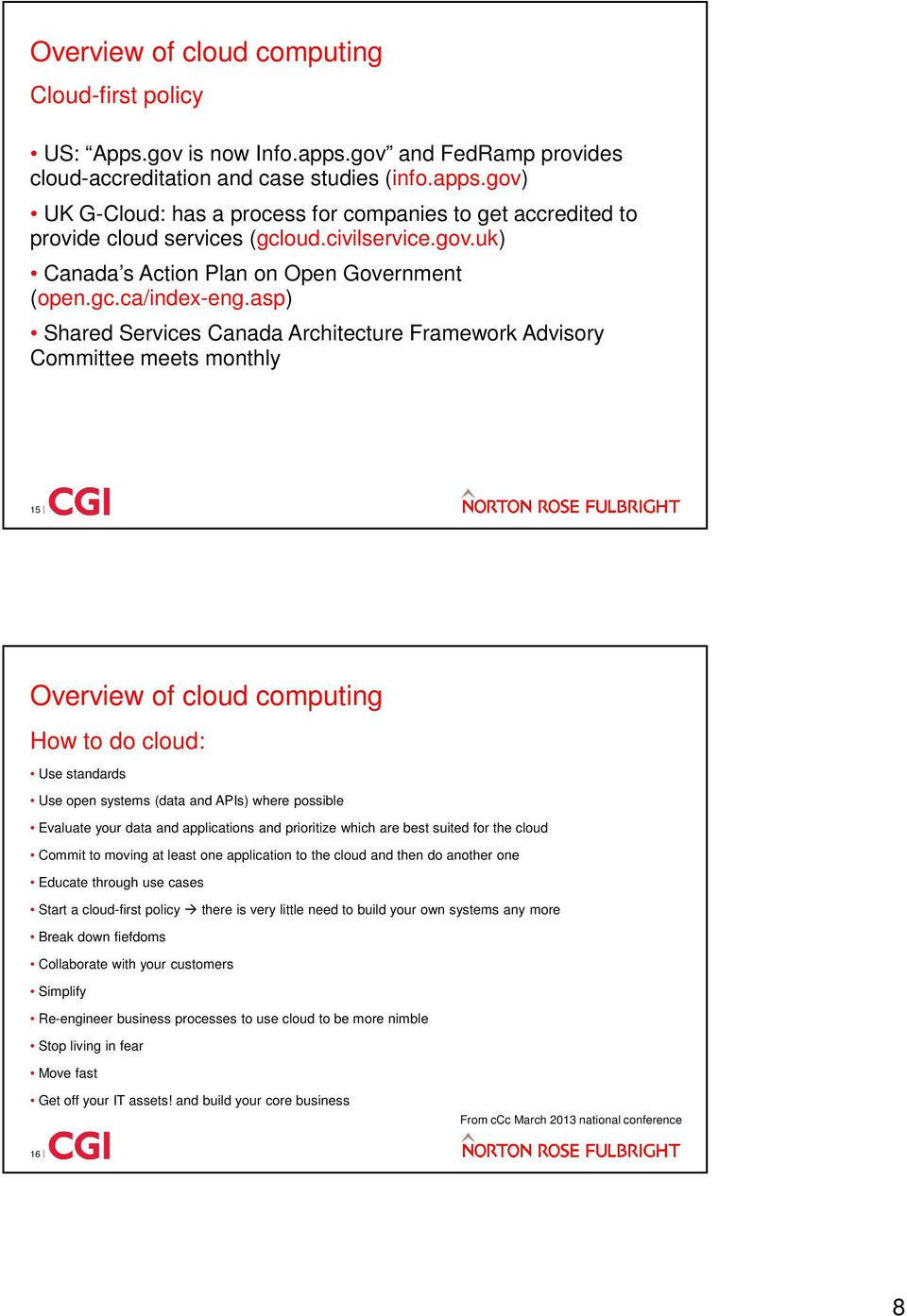 asp) Shared Services Canada Architecture Framework Advisory Committee meets monthly 15 Overview of cloud computing How to do cloud: Use standards Use open systems (data and APIs) where possible