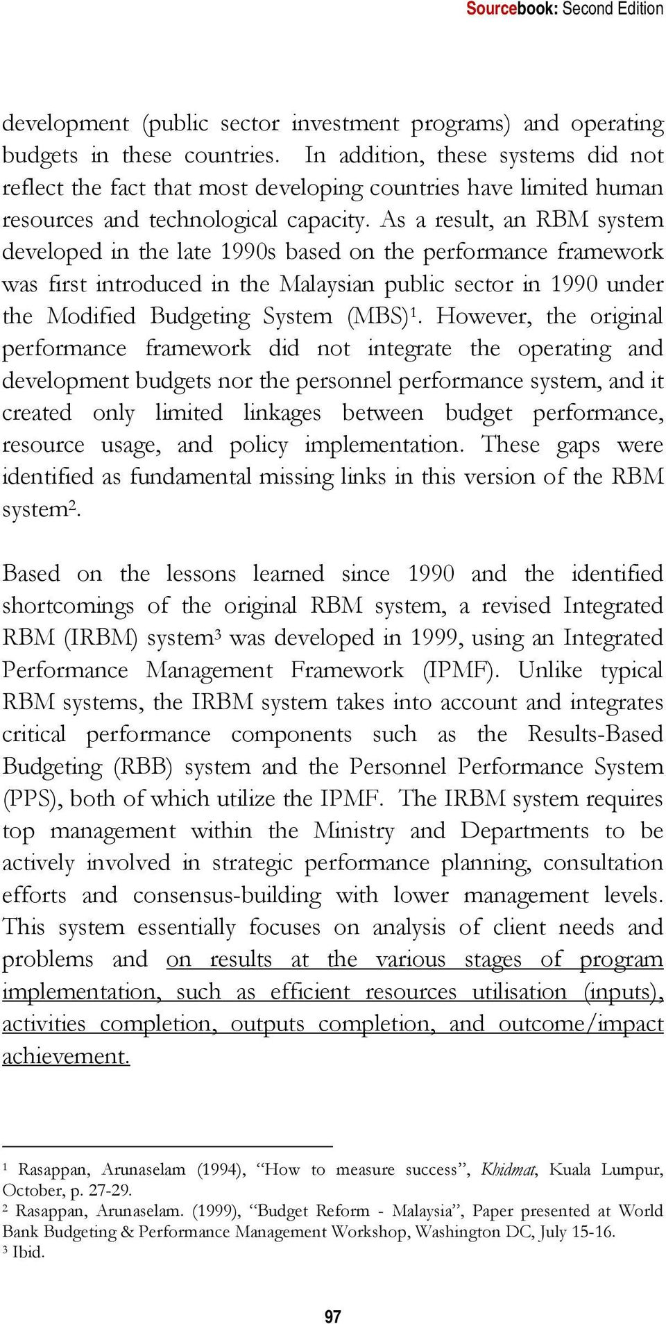 As a result, an RBM system developed in the late 1990s based on the performance framework was first introduced in the Malaysian public sector in 1990 under the Modified Budgeting System (MBS) 1.