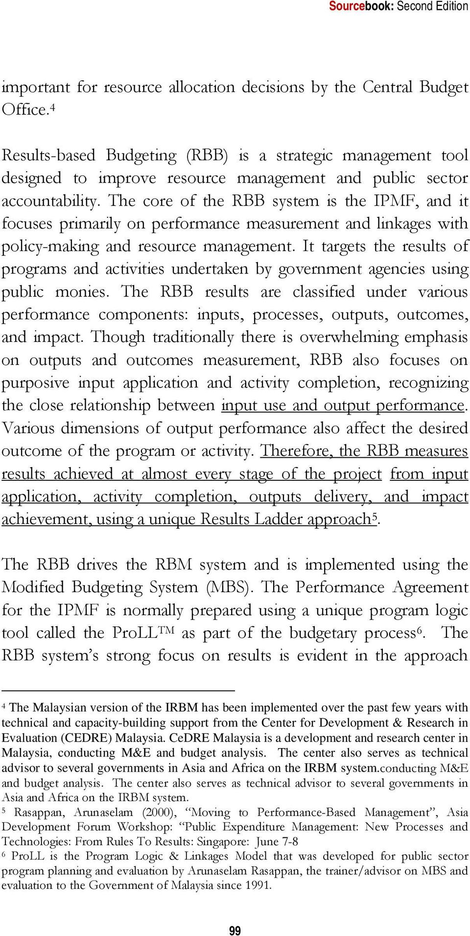 The core of the RBB system is the IPMF, and it focuses primarily on performance measurement and linkages with policy-making and resource management.