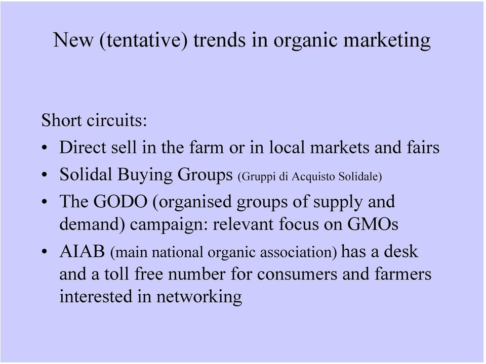 (organised groups of supply and demand) campaign: relevant focus on GMOs AIAB (main national