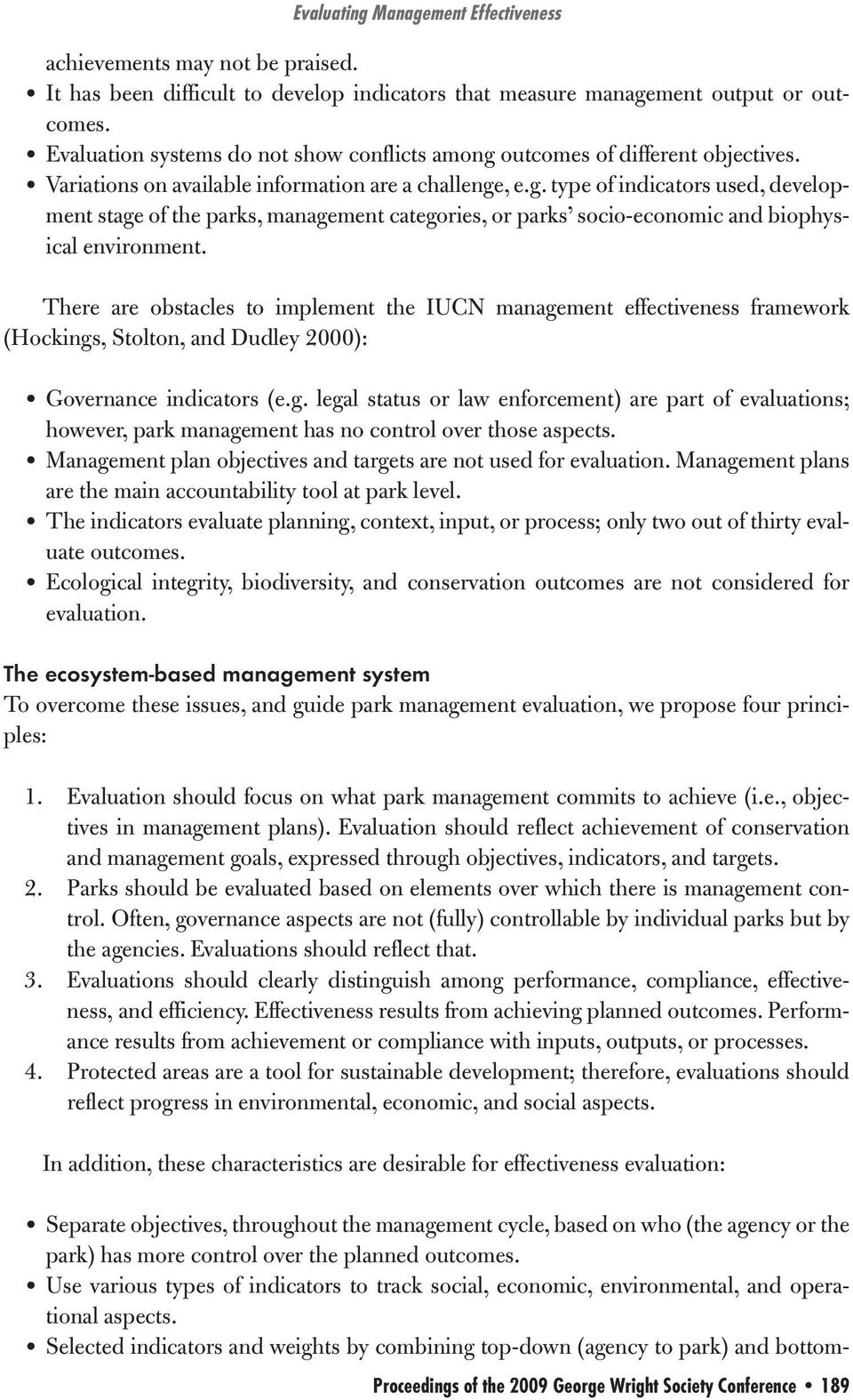 There are obstacles to implement the IUCN management effectiveness framework (Hockings, Stolton, and Dudley 2000): Governance indicators (e.g. legal status or law enforcement) are part of evaluations; however, park management has no control over those aspects.