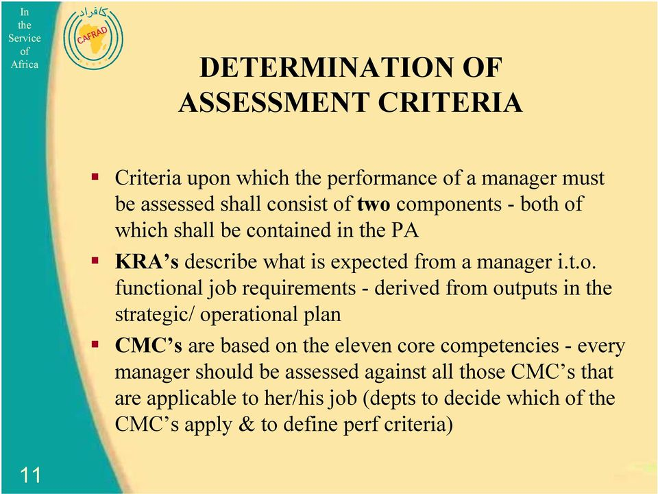 derived from outputs in strategic/ operational plan CMC s are based on eleven core competencies - every manager should be