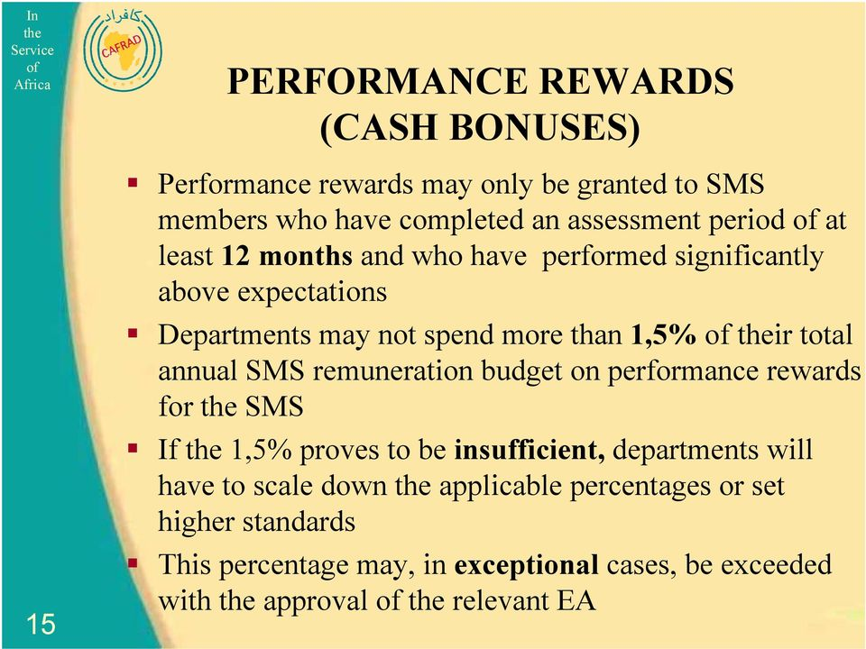 total annual SMS remuneration budget on performance rewards for SMS If 1,5% proves to be insufficient, departments will have to