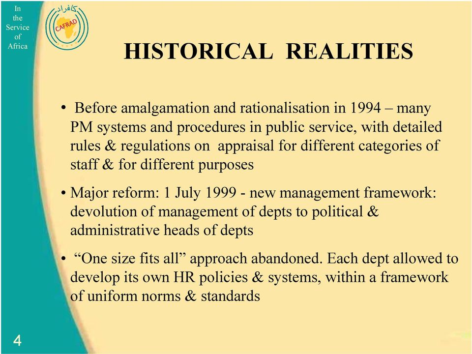 July 1999 - new management framework: devolution management depts to political & administrative heads depts One size fits