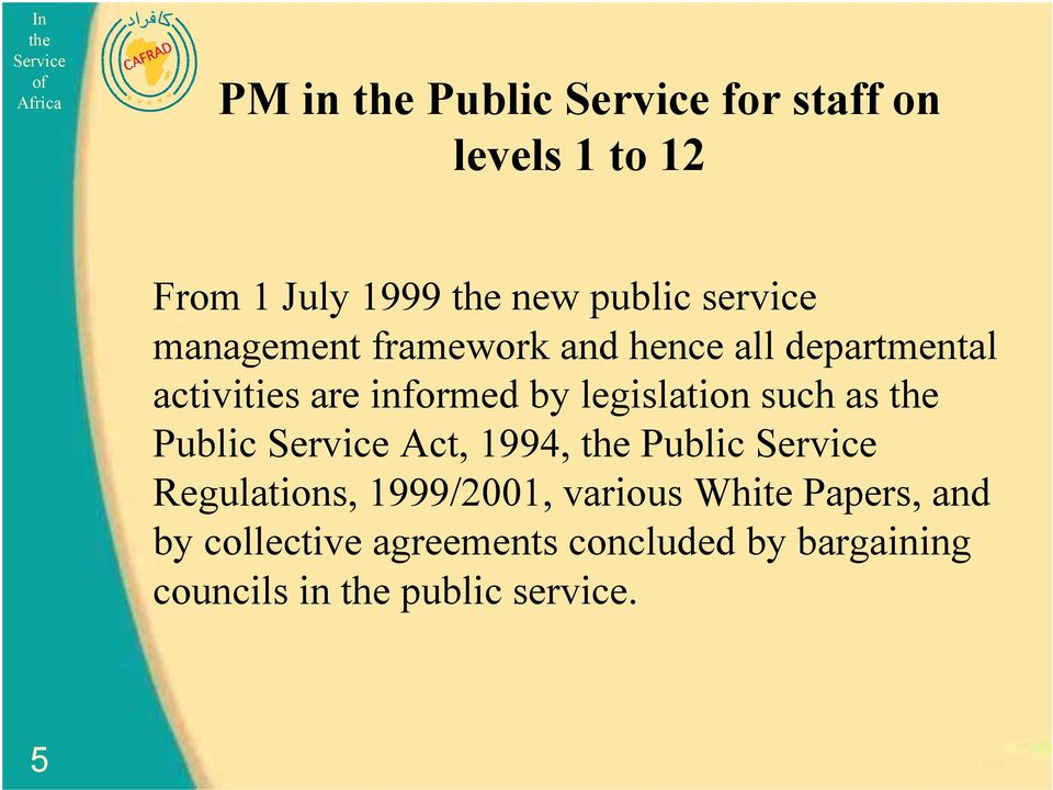 legislation such as Public Act, 1994, Public Regulations, 1999/2001, various
