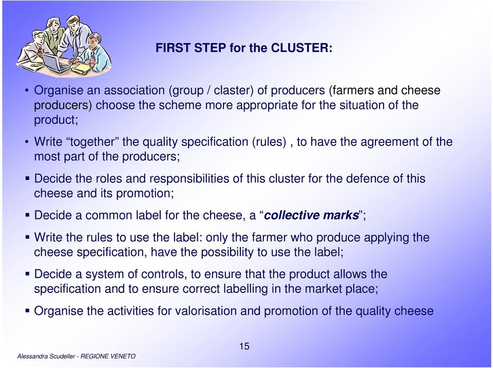 Decide a common label for the cheese, a collective marks ; Write the rules to use the label: only the farmer who produce applying the cheese specification, have the possibility to use the label;