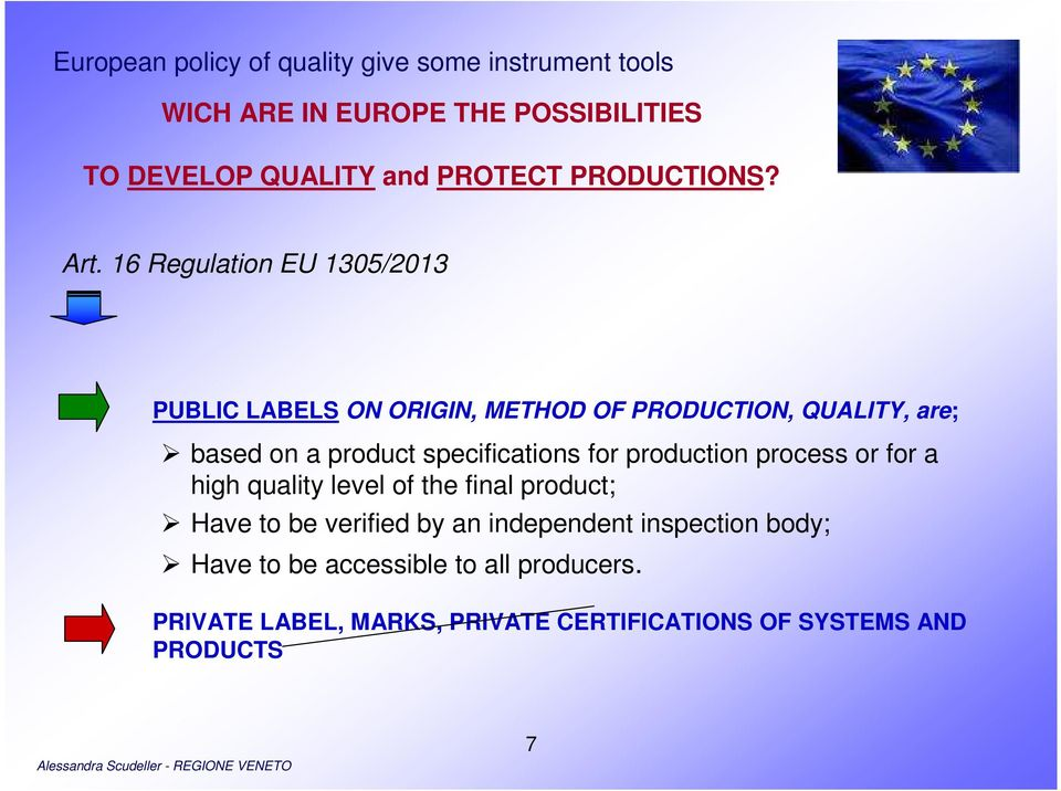 16 Regulation EU 1305/2013 PUBLIC LABELS ON ORIGIN, METHOD OF PRODUCTION, QUALITY, are; based on a product specifications