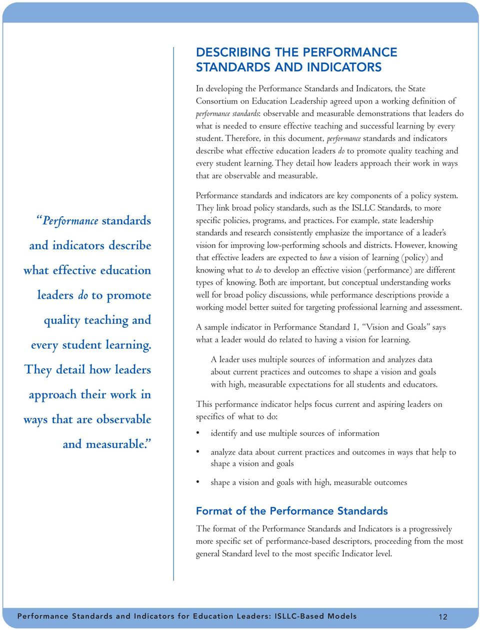 Therefore, in this document, performance standards and indicators describe what effective education leaders do to promote quality teaching and every student learning.