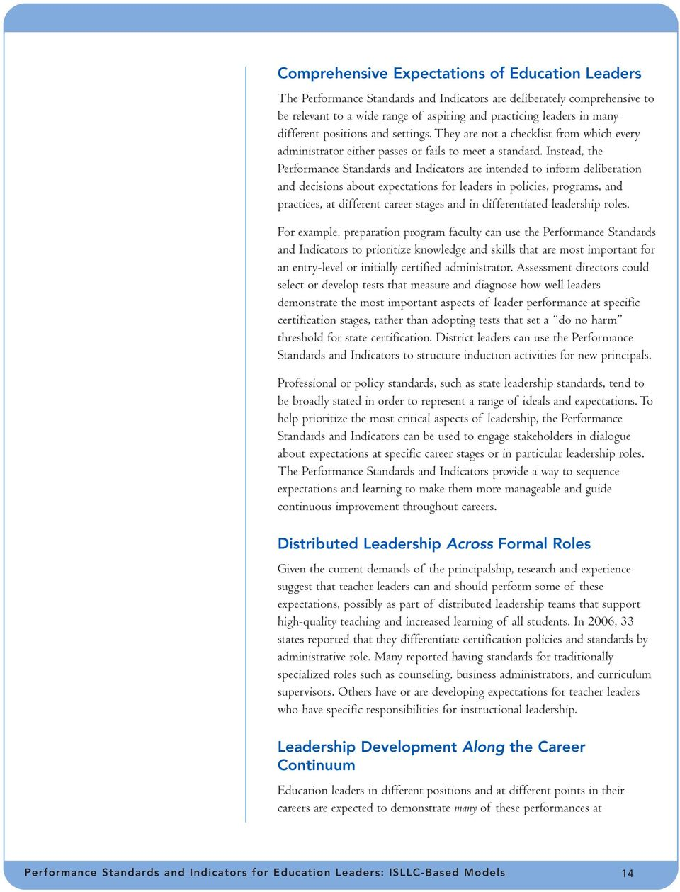 Instead, the Performance Standards and Indicators are intended to inform deliberation and decisions about expectations for leaders in policies, programs, and practices, at different career stages and