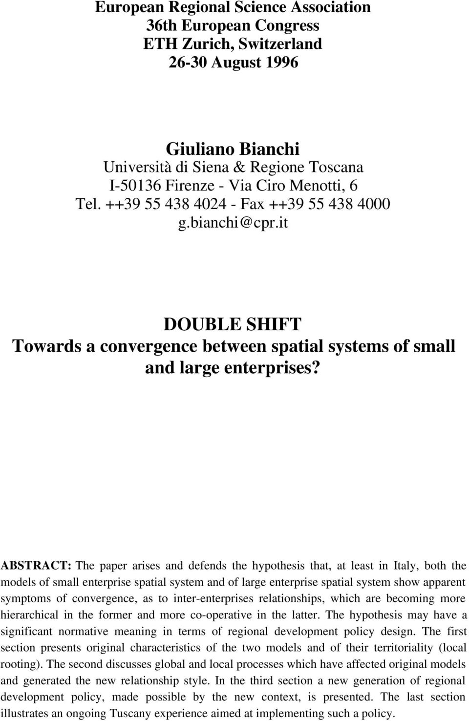ABSTRACT: The paper arises and defends the hypothesis that, at least in Italy, both the models of small enterprise spatial system and of large enterprise spatial system show apparent symptoms of