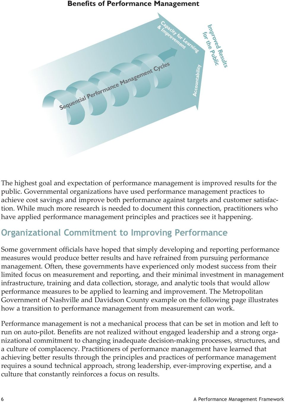 Governmental organizations have used performance management practices to achieve cost savings and improve both performance against targets and customer satisfaction.