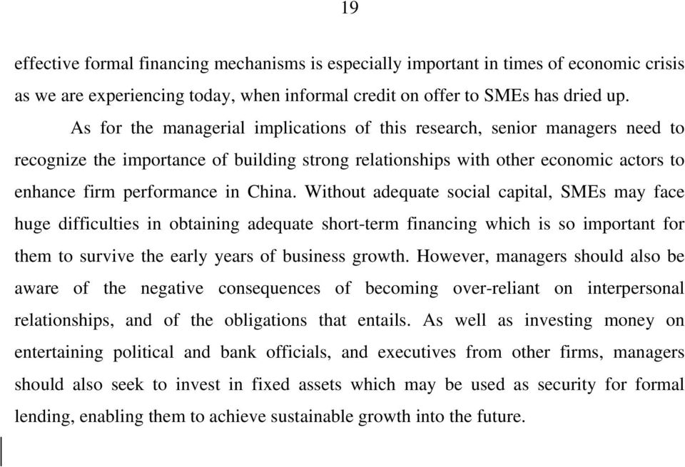 Without adequate social capital, SMEs may face huge difficulties in obtaining adequate short-term financing which is so important for them to survive the early years of business growth.