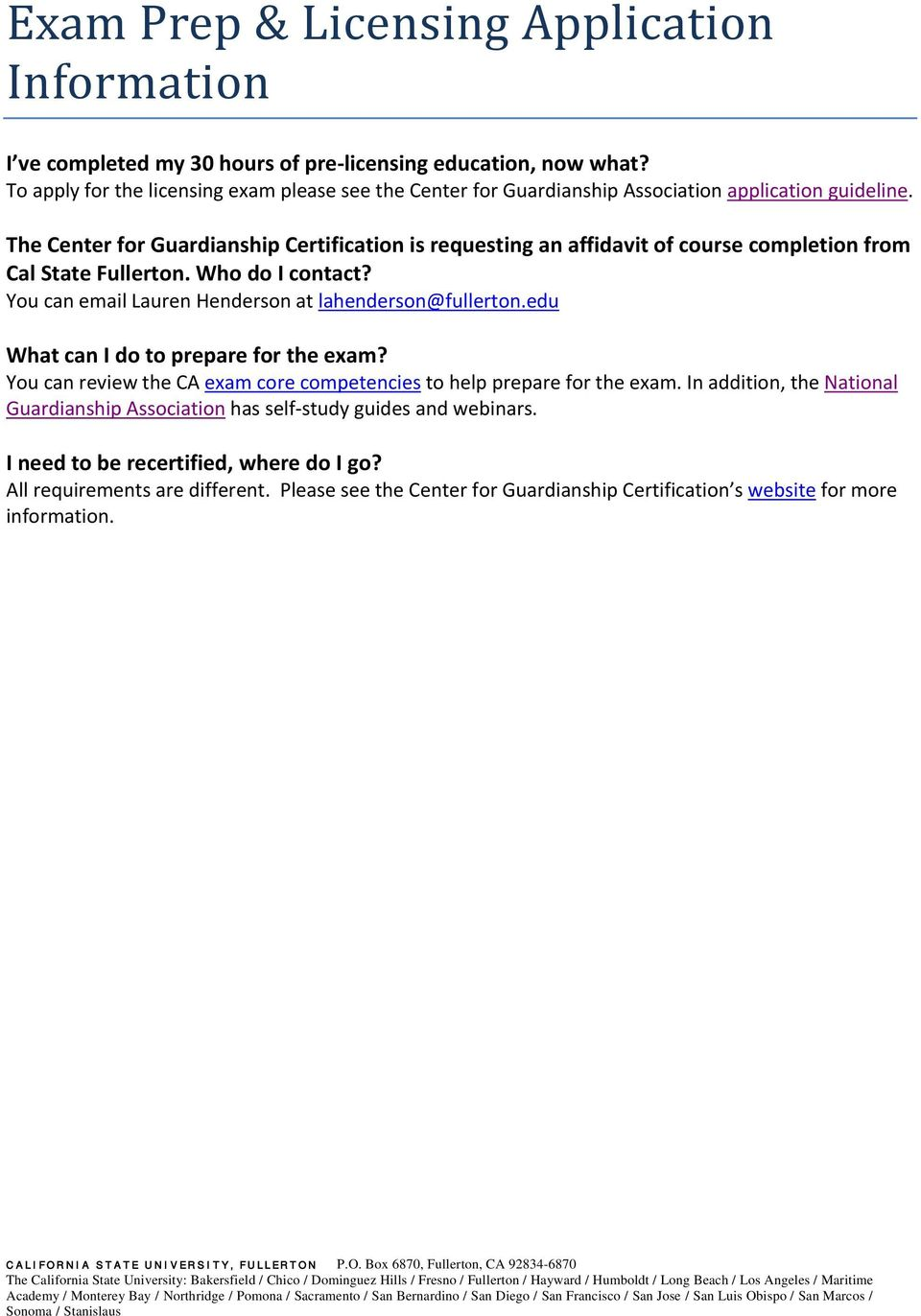 The Center for Guardianship Certification is requesting an affidavit of course completion from Cal State Fullerton. Who do I contact? You can email Lauren Henderson at lahenderson@fullerton.
