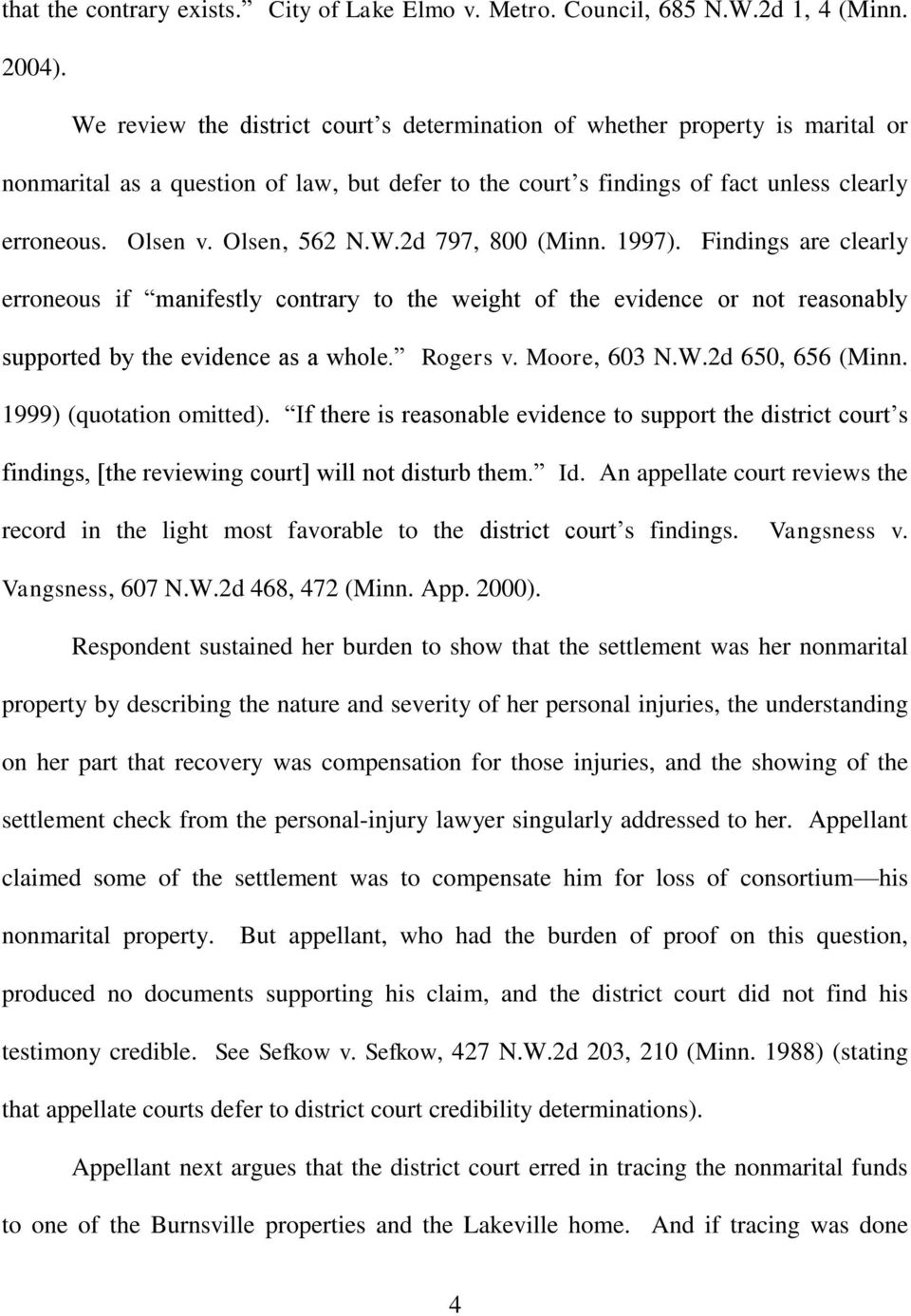 Olsen, 562 N.W.2d 797, 800 (Minn. 1997). Findings are clearly erroneous if manifestly contrary to the weight of the evidence or not reasonably supported by the evidence as a whole. Rogers v.