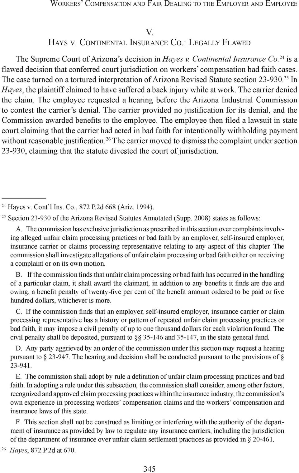 The case turned on a tortured interpretation of Arizona Revised Statute section 23-930. 25 In Hayes, the plaintiff claimed to have suffered a back injury while at work. The carrier denied the claim.