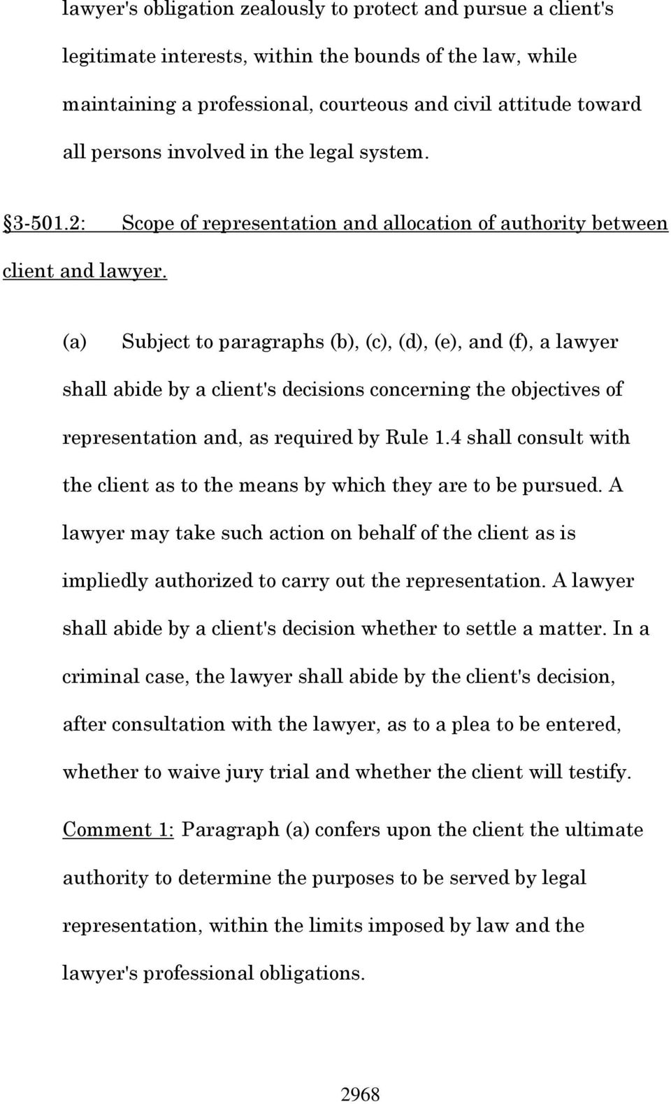 (a) Subject to paragraphs (b), (c), (d), (e), and (f), a lawyer shall abide by a client's decisions concerning the objectives of representation and, as required by Rule 1.