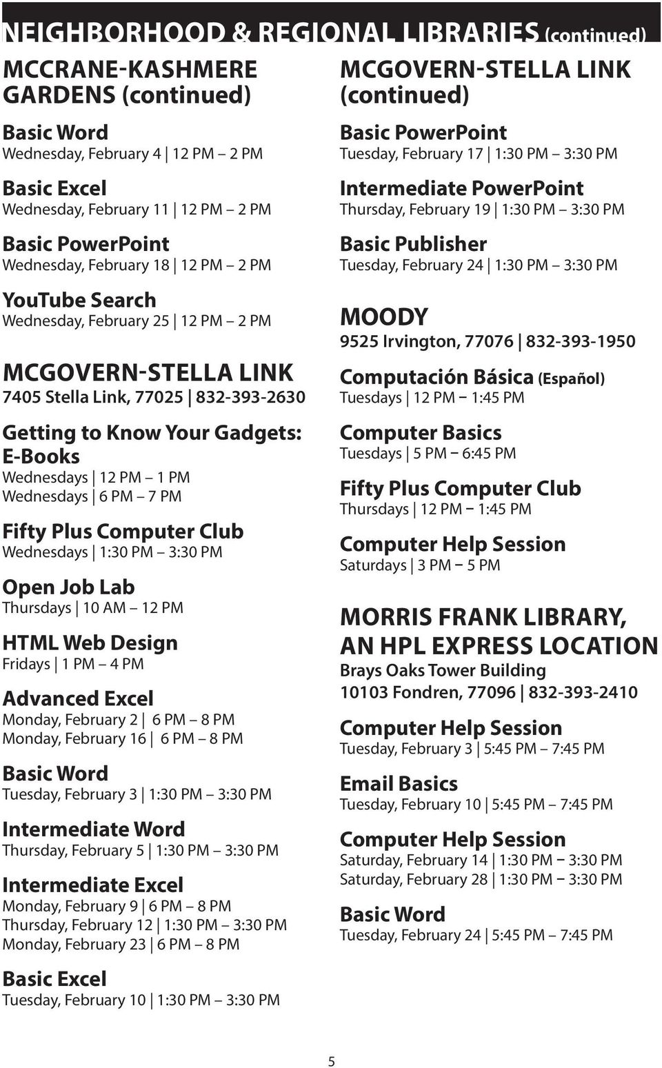 PM Wednesdays 6 PM 7 PM Fifty Plus Computer Club Wednesdays 1:30 PM 3:30 PM Thursdays 10 AM 12 PM HTML Web Design Fridays 1 PM 4 PM Advanced Excel Monday, February 2 6 PM 8 PM Monday, February 16 6