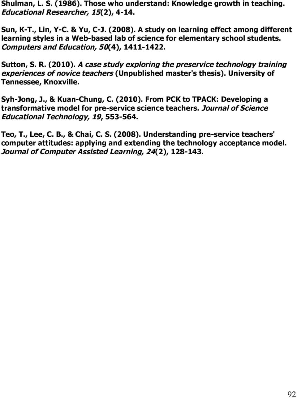 A case study exploring the preservice technology training experiences of novice teachers (Unpublished master's thesis). University of Tennessee, Knoxville. Syh-Jong, J., & Kuan-Chung, C. (2010).