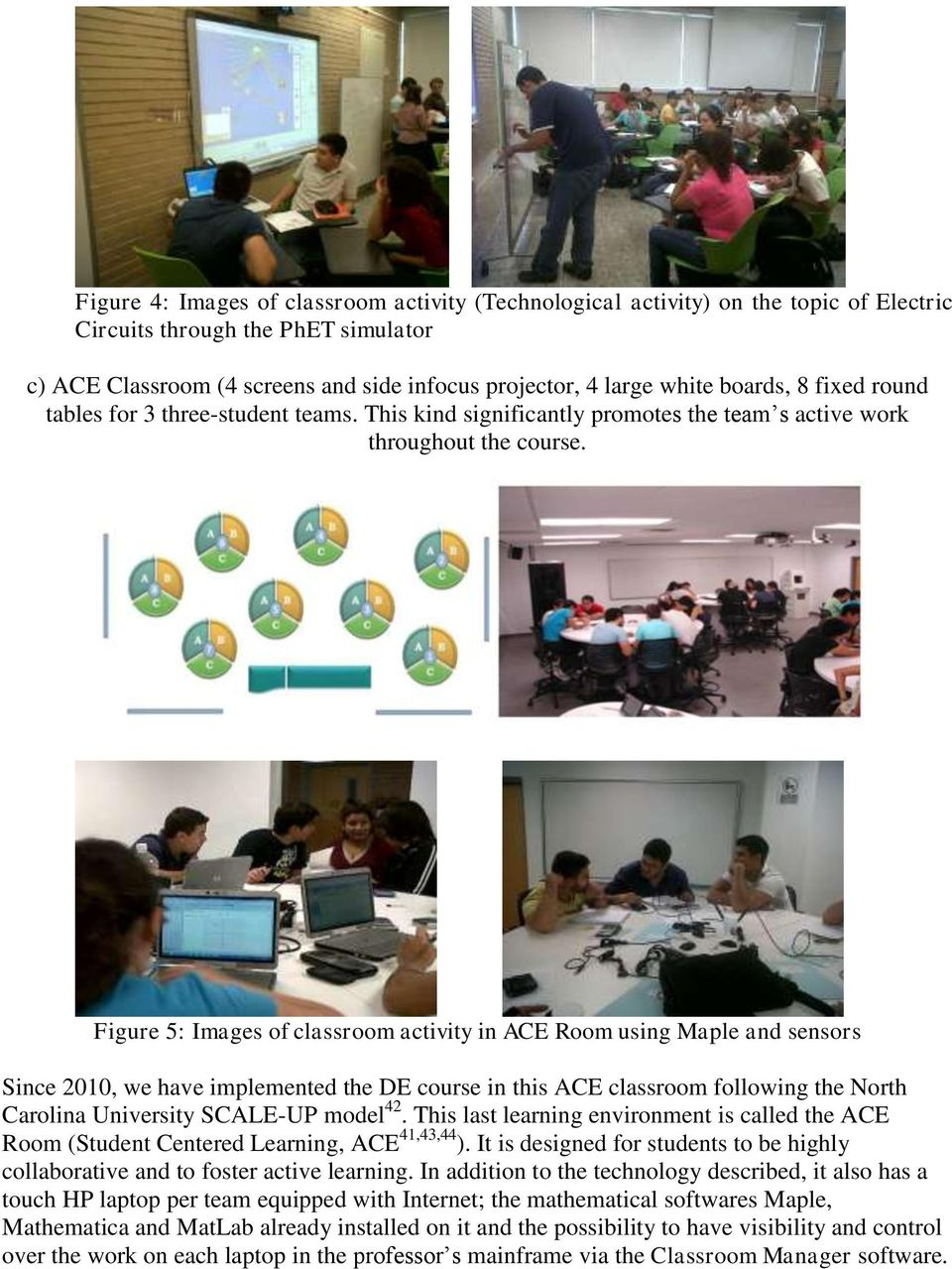 Figure 5: Images of classroom activity in ACE Room using Maple and sensors Since 2010, we have implemented the DE course in this ACE classroom following the North Carolina University SCALE-UP model