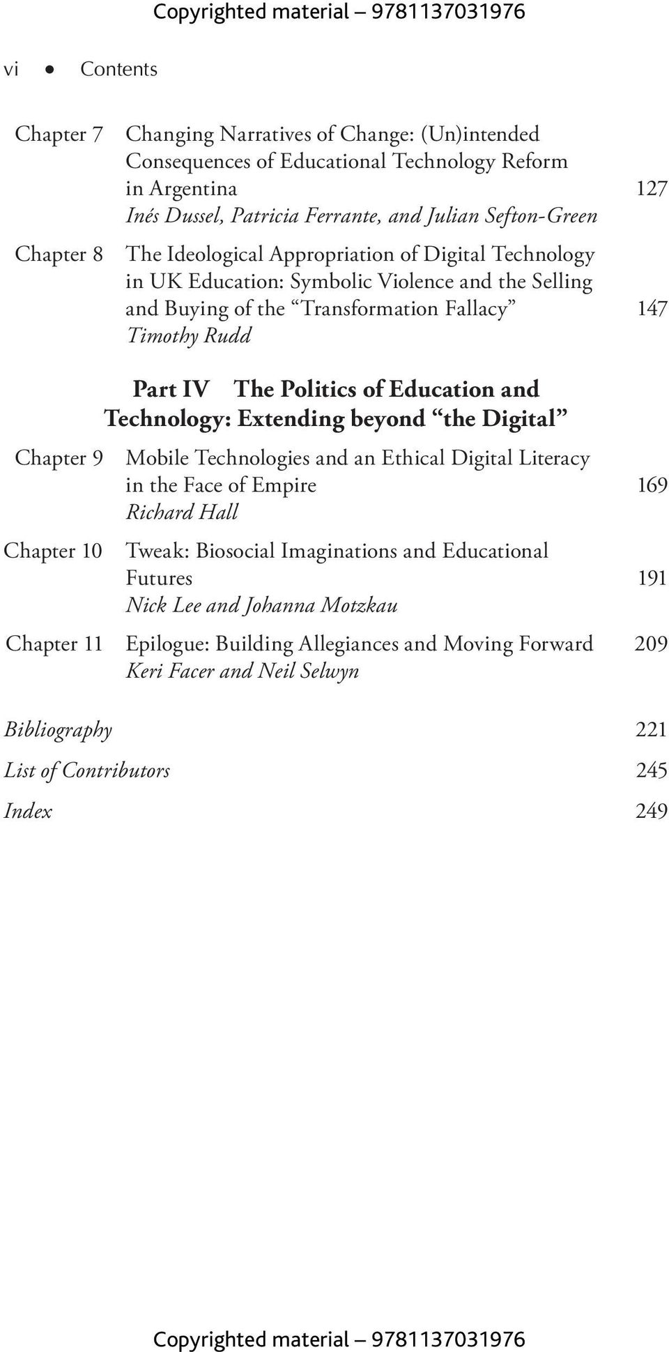 Technology: Extending beyond the Digital Chapter 9 Mobile Technologies and an Ethical Digital Literacy in the Face of Empire 169 Richard Hall C h a pt e r 10 Twe a k : Bio s o c i a l I m a g i n at