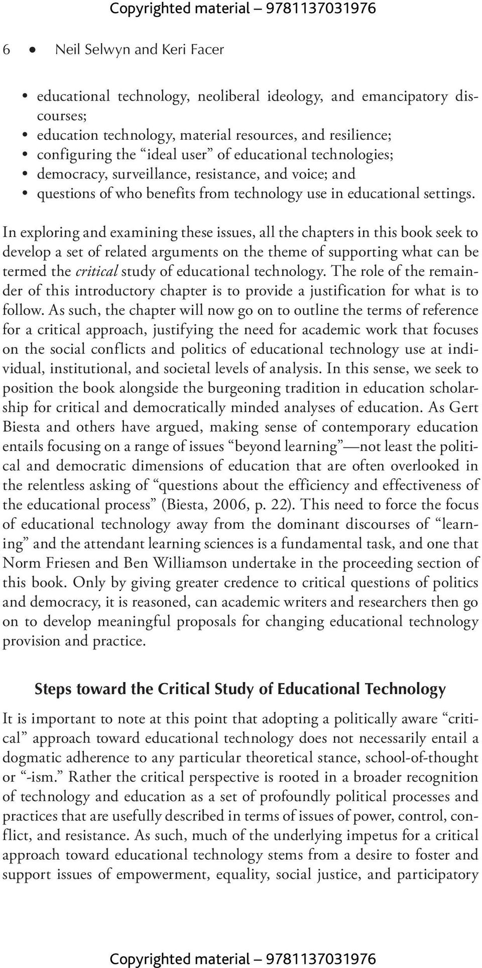 In exploring and examining these issues, all the chapters in this book seek to develop a set of related arguments on the theme of supporting what can be termed the critical study of educational