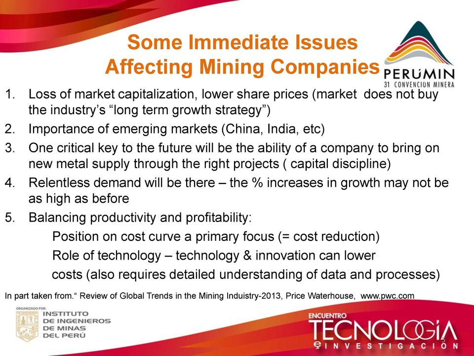 One critical key to the future will be the ability of a company to bring on new metal supply through the right projects ( capital discipline) 4.