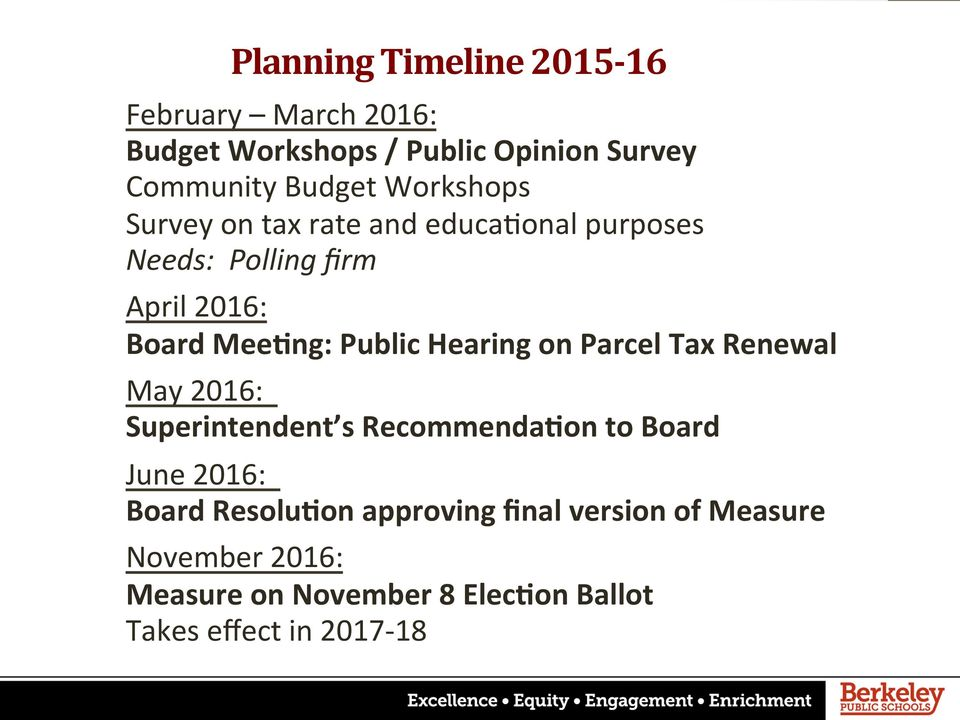 Hearing on Parcel Tax Renewal May 2016: Superintendent s RecommendaKon to Board June 2016: Board ResoluKon