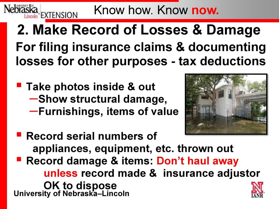 purposes - tax deductions Take photos inside & out Show structural damage, Furnishings,