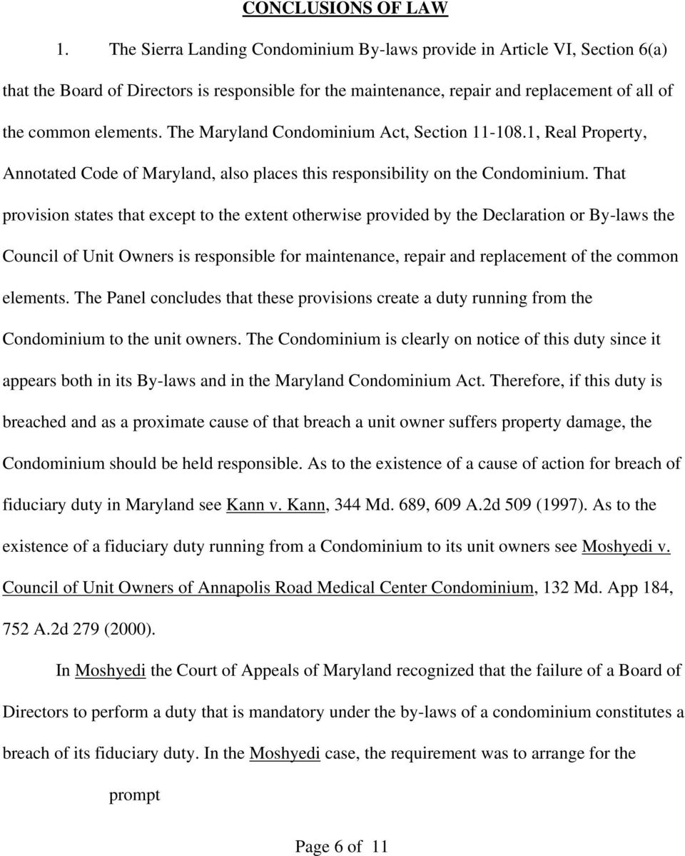 The Maryland Condominium Act, Section 11-108.1, Real Property, Annotated Code of Maryland, also places this responsibility on the Condominium.
