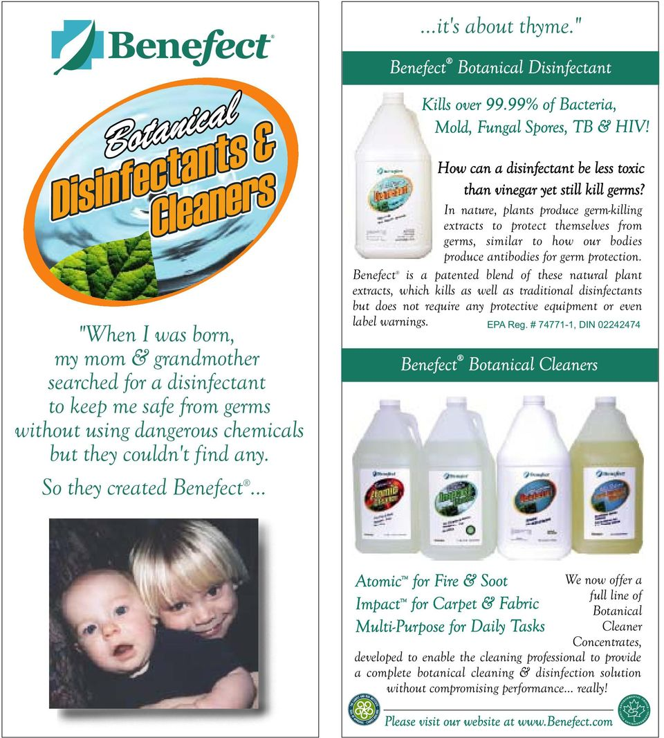 couldn't find any. So they created Benefect... Kills over 99.99% of Bacteria, Mold, Fungal Spores, TB & HIV! How can a disinfectant be less toxic than vinegar yet still kill germs?