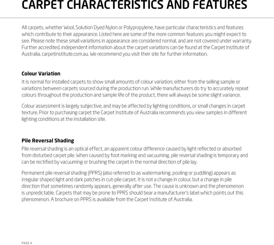 Further accredited, independent information about the carpet variations can be found at the Carpet Institute of Australia, carpetinstitute.com.au.