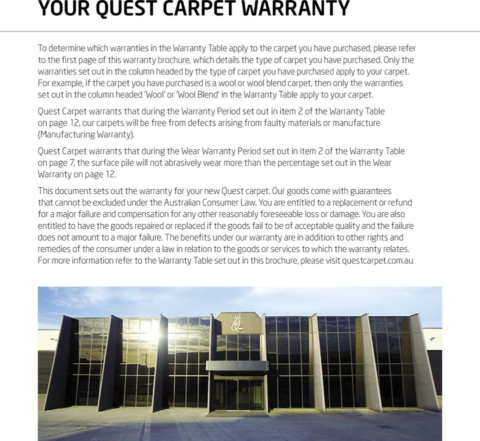 For example, if the carpet you have purchased is a wool or wool blend carpet, then only the warranties set out in the column headed Wool or Wool Blend in the Warranty Table apply to your carpet.