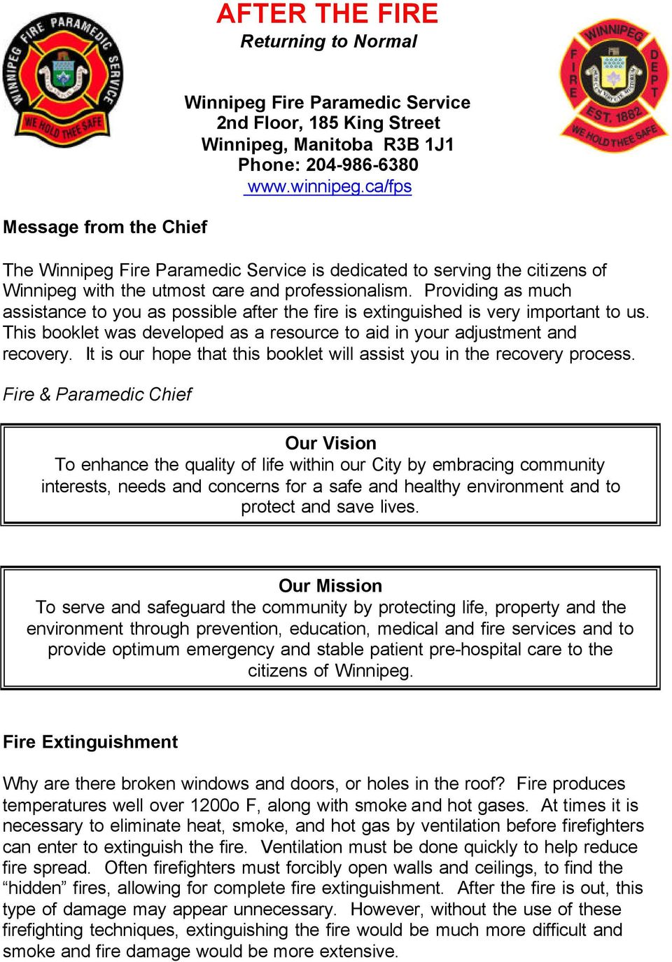 Providing as much assistance to you as possible after the fire is extinguished is very important to us. This booklet was developed as a resource to aid in your adjustment and recovery.