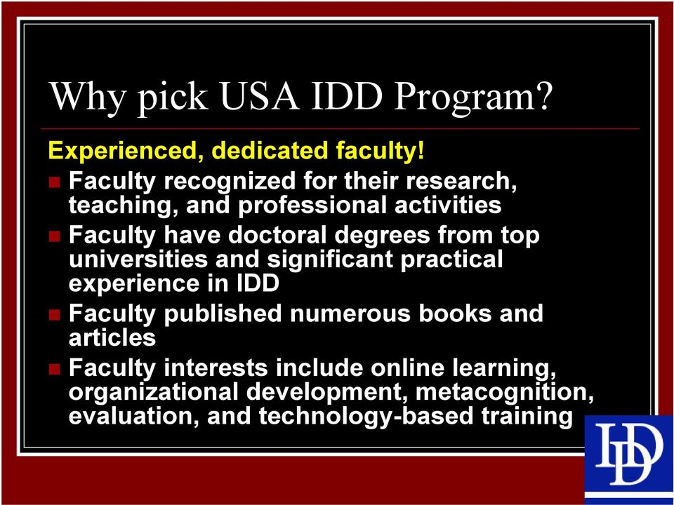 degrees from top universities and significant practical experience in IDD Faculty published numerous